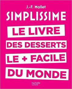 Simplissime desserts: Le livre de desserts les + faciles du monde  de Jean-François Mallet (Auteur)