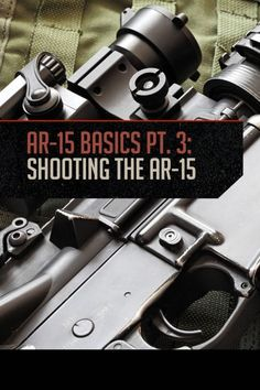 AR-15 Basics: Shooting the AR-15 | Gun Survival Skills Training and Safety Tips by Gun Carrier http://guncarrier.com/ar-15-basics-3/
