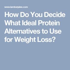 How Do You Decide What Ideal Protein Alternatives to Use for Weight Loss?