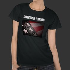 American Banned Old Glory Women's Hanes T-shirt from www.zazzle.com/americanbannedtshirt