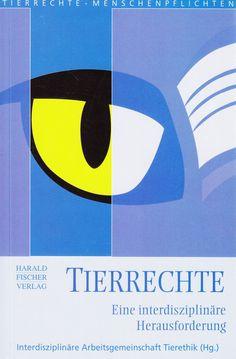 Tierrechte: Eine interdisziplinäre Herausforderung von IAT Heidelberg, Harald Fischer Verlag 2007