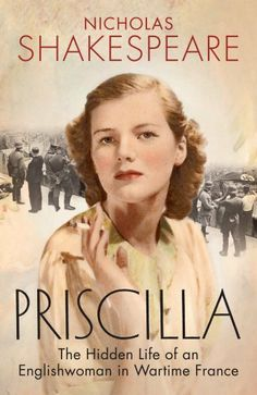 Priscilla: The Hidden Life of an Englishwoman in Wartime France by Nicholas Shakespeare, http://www.amazon.co.uk/dp/1846554837/ref=cm_sw_r_pi_dp_l1dKtb0VKCZE4