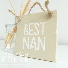Best Nan, small sign.  Price £5.00 plus p&p.  For more info please visit www.littlechalkhouse.com or www.facebook.com/littlechalkhouse