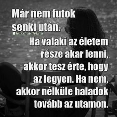LÉGY RÉSZE AZ ÉLETEMNEK...Tery. Poem Quotes, Motivational Quotes, Funny Quotes, Life Quotes, Inspirational Quotes, Love Actually, Love You, Love Life, Picture Quotes