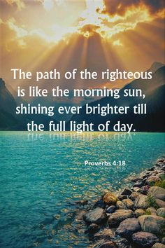 Proverbs (NIV) - The path of the righteous is like the morning sun, shining ever brighter till the full light of day. Proverbs 30, Psalm 25, The Lord Is Good, Fear Of The Lord, Biblical Verses, Bible Verses, Scriptures, Taste And See, Lamentations