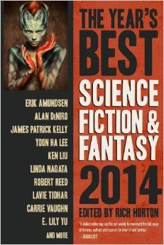 The Year's Best Science Fiction and Fantasy 2014 edited by Rich Horton (Prime Books, 2014). Includes a reprint of my phantasmagoria far-future SF story 'The Bees Her Heart, the Hive Her Belly'.
