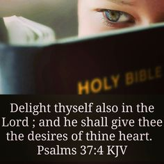 Delight thyself also in the Lord ; and he shall give thee the desires of thine heart. Psalm 38:4 #votd