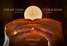 John 6:55. Jesus is truly present Body, Blood, Soul, and Divinity in the Most Holy Eucharist!