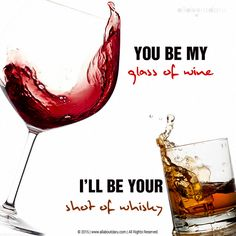 You will be my GLASS OF WINE. I will be your SHOT OF WHISKY. Know your favorite drinks with allaboutdaru.com ‪#‎StirringTheSpirits‬ ‪#‎DrinkResponsibly‬