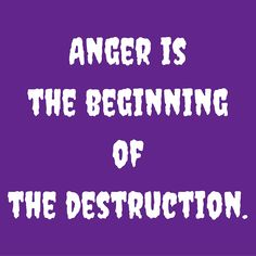 Anger is the beginning of the destruction. #‎QuotesYouLove‬ ‪#‎QuoteOfTheDay‬ ‪#‎FeelingAngry‬ ‪#‎Angry‬ ‪#‎Anger‬ ‪#‎QuotesOnFeelingAngry‬ ‪#‎FeelingAngryQuotes‬ ‪#‎QuotesOnAnger‬ ‪#‎AngryQuotes‬  Visit our website  for text status wallpapers.  www.quotesulove.com
