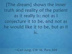 The dream shows the inner truth and reality of the patient as it really is not as I conjecture it to be, and not as he would like it to be, but as it is. Psychology Fun Facts, Psychology Quotes, Jungian Psychology, Wise Quotes, Inspirational Quotes, Deep Quotes, Dreamy Quotes, C G Jung, Carl Jung Quotes