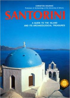 Santorini A Guide To The Island And Its Archaeological Treasures