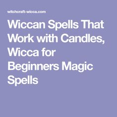 Wiccan Spells That Work with Candles, Wicca for Beginners Magic Spells