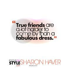 """""""True friends are a lot harder to come by than a fabulous dress.""""  For more daily stylist tips + style inspiration, visit: https://focusonstyle.com/styleword/ #fashionquote #styleword"""