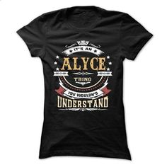 ALYCE .Its an ALYCE Thing You Wouldnt Understand - T Sh - cheap t shirts #teeshirt #white hoodies