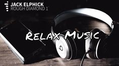 Relax Music | Rough Diamond 1 by Jack Elphick