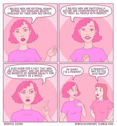 Pretty much. People assume you hate men when you're a feminist, but actually we are the ones that truly respect them enough to expect more out of them.