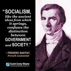 """#frediericbastiat #french #economist #liberalism #socialism #government #economicpolicy #society #coachcoreywayne #greatquotes This photo is in the public domain {{PD-US}} """"Socialism, like the ancient ideas from which it springs, confuses the distinction between government and society."""" ~ Frederic Bastiat"""