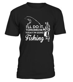 "# TODAY I'M GOING FISHING .   Tips: FREE SHIPPING if you buy 2 OR MORE shirts- CLICK HERE!  *HOW TO ORDER? 1. Select style and color2. Click ""Buy it Now""3. Select size and quantity4. Enter shipping and billing information. DONE!"