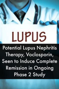 Potential Lupus Nephritis Therapy, Voclosporin, Seen to Induce Complete Remission in Ongoing Phase 2 Study Types Of Lupus, Lupus Diagnosis, Lupus Nephritis, Lupus Foundation Of America, Physical Pain, Phase 2, Warts, Coping Skills, Autoimmune Disease