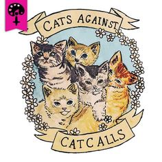 Shop Cats Against Cat Calls feminism t-shirts designed by Tamaghosti as well as other feminism merchandise at TeePublic. Crazy Cat Lady, Crazy Cats, Lorde, Feminist Shirt, Feminist Apparel, Feminist Quotes, Riot Grrrl, Wow Art, Patriarchy