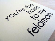 Funny Love Card - You're the Haim to my Feldman