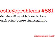 This totally happened to me this year but in all actuality I think we hated each other within the first 2 weeks.