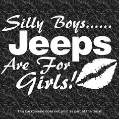 SILLY BOYS JEEPS ARE FOR GIRLS DECAL I LOVE MY JEEP 4X4 WRANGLER RUBICON GIRL