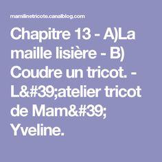 Chapitre 13 - A)La maille lisière - B) Coudre un tricot. - L'atelier tricot de Mam' Yveline.
