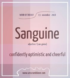 Todays is: Sanguine Some words have more than one meaning. This words is also a definition for a blood-red color Interesting English Words, Unusual Words, Weird Words, Rare Words, Learn English Words, Unique Words, Cool Words, Fancy Words, Words To Use