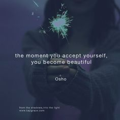 Oh, Osho. This is so true. I'm sitting at the hotel breakfast bar in Vietnam as I write this, and not two minutes before I saw this quote I was thinking about how much our self-image affects how people see us. I've been beating myself up for having those