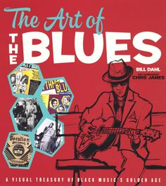 Bill Dahl: Art Of The Blues – A Visual Treasury Of Black Music's Golden Age (hardcover)
