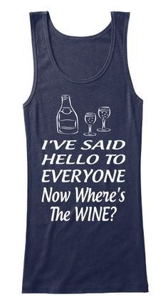 I've Said  Hello To  Everyone  Now Where's The Wine? Navy T-Shirt Front