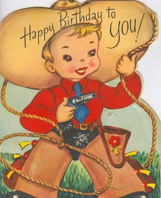 Shop Vintage - Happy Birthday to a Young Cowboy, Card created by AsTimeGoesBy. Personalize it with photos & text or purchase as is! Birthday Cards Images, Birthday Cards For Boys, Happy Birthday Images, Birthday Pictures, Happy Birthday Wishes, Birthday Greetings, Happy Birthday Vintage, Vintage Valentines, Valentine Cards