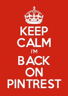 KEEP CALM I\'M BACK ON PINTREST