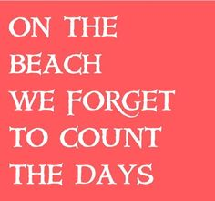 And forget what day you are supposed to go home :)
