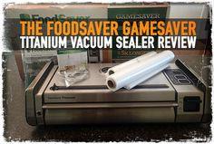 The FoodSaver GameSaver Titanium Vacuum Sealer Review