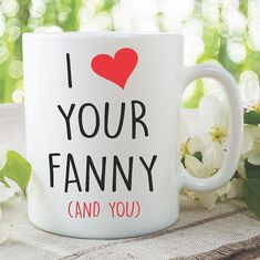 Items similar to Funny Novelty Coffee Mugs I Love Your Fanny And You Gift For Girlfriend Wife Adult Humour Valentines Present Joke Gift Lesbian on Etsy