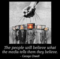 """""""The people will believe what the media tells them they believe."""" ~~George Orwell, author of 1984 and Animal Farm. READ and think for yourself. Protest Kunst, Protest Art, Collage Kunst, Collage Art, Street Art, Wall Street, Urbane Kunst, Photocollage, Illuminati"""