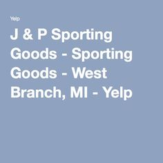 J & P Sporting Goods - Sporting Goods - West Branch, MI - Yelp