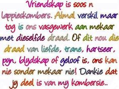 vriendskap is soos n lappieskombers . Sign Quotes, True Quotes, Best Quotes, Funny Quotes, Qoutes, Cute Picture Quotes, Words To Live By Quotes, Birthday Wishes Messages, Afrikaanse Quotes