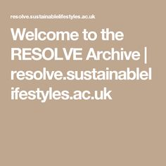 Welcome to the RESOLVE Archive | resolve.sustainablelifestyles.ac.uk