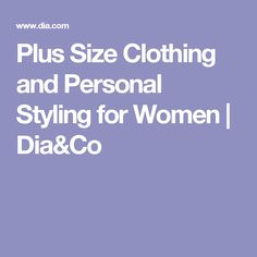 Plus Size Clothing and Personal Styling for Women | Dia&Co