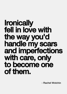 And to do it all on purpose & fully aware of the heart break you were inflicting, all the while with a satisfying smirk on your face.