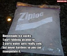 homemade ice packs:  1 part rubbing alcohol to 3 parts water, gets really cold but never hardens so you can manipulate it