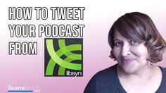 How to Set Up Automated Tweets For Your Podcast from @Libsyn #podcasting