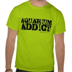 SaltCreep Aquarium Addict tee in neon green.  All shirts available in many different styles and colors. www.saltcreep.com  #aquarium #tropicalfish #reef #coral #saltwater #freshwater #fish