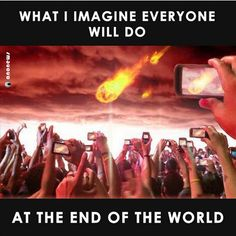 What I imagine the End of World Look Like!The photo taking & selfie Craze getting Crazy. Peoples taking Funny Selfie with everything. So, I guess the end of the world Definitely Looking like This. MORE Funny Hilarious Memes Funniest Hilarious Memes, Funny Memes, Memes Estúpidos, Jokes, Think Before You Post, Porto Rico, Meme Pictures, Meme Pics, Funny Pics