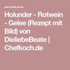 Holunder - Rotwein - Gelee (Rezept mit Bild) von DieliebeBeate | Chefkoch.de