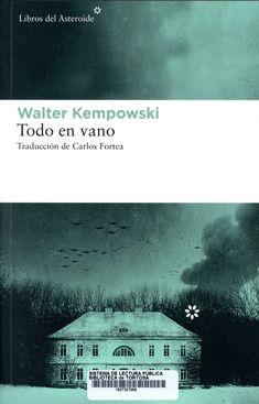 Kempowski, Walter. Todo en vano. Barcelona: Libros del Asteroide, 2020 Walter Kempowski, Barcelona, Novels, Movie Posters, Art, Reading, Libros, Art Background, Film Poster